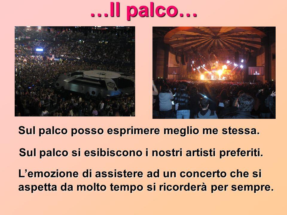 …Il palco… Sul palco posso esprimere meglio me stessa.