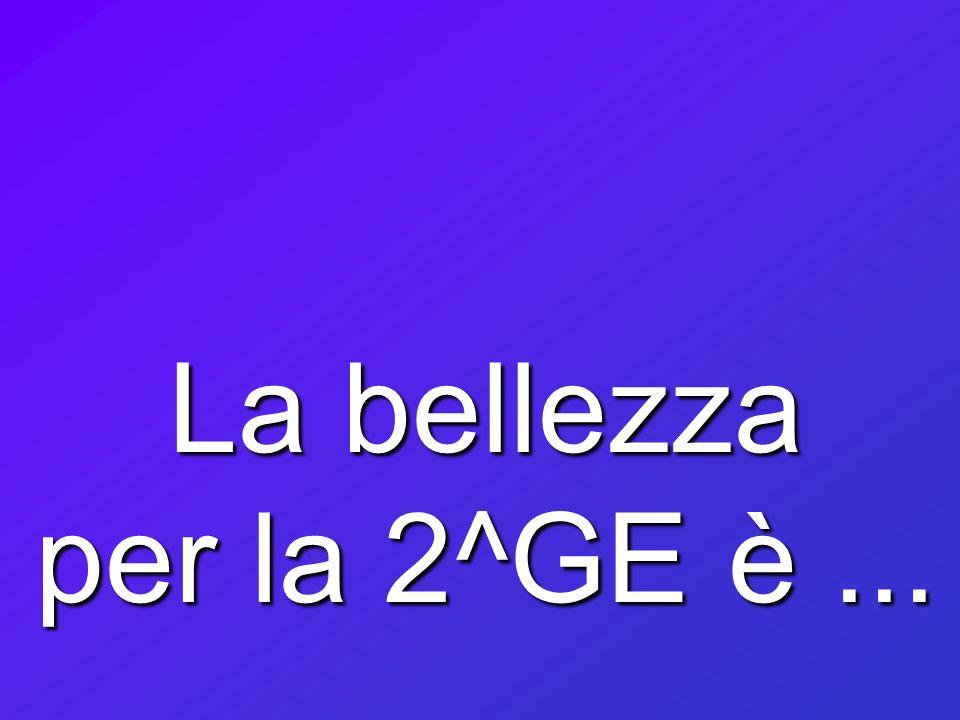 La bellezza per la 2^GE è ...