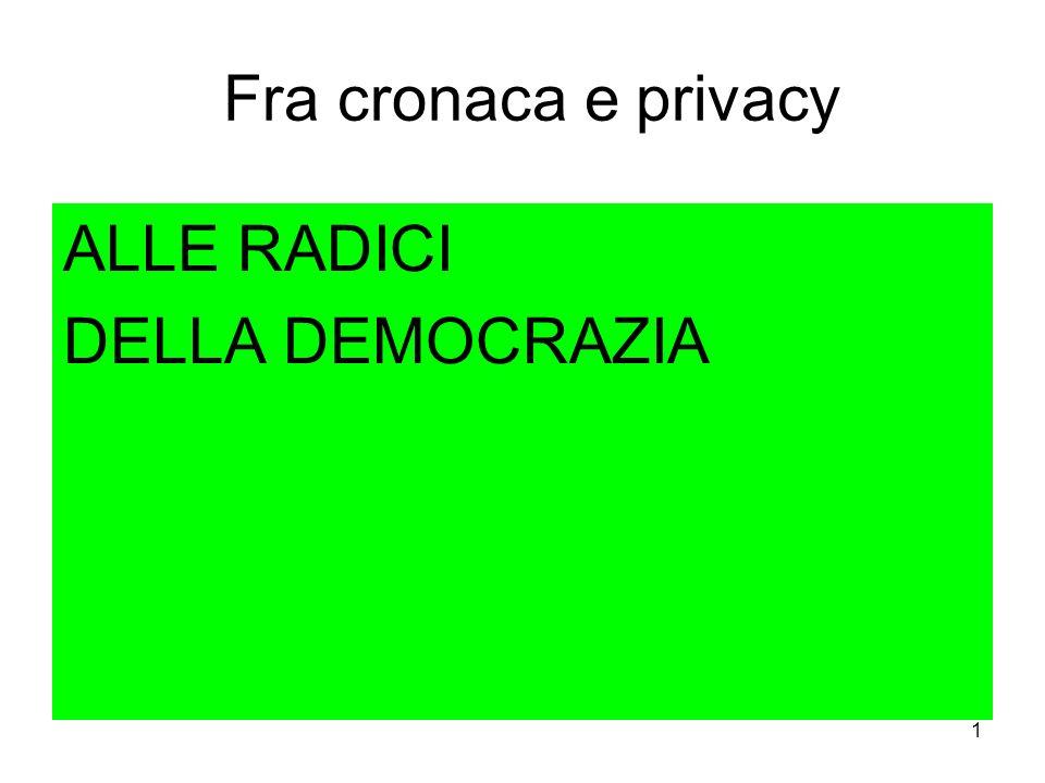 Fra cronaca e privacy ALLE RADICI DELLA DEMOCRAZIA