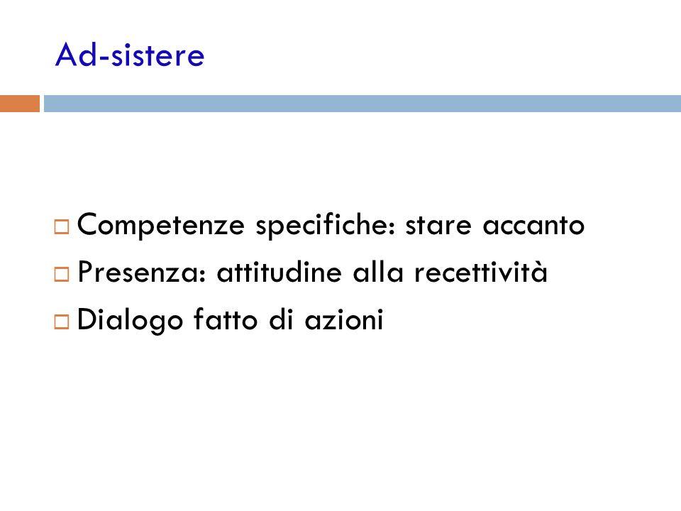 Ad-sistere Competenze specifiche: stare accanto