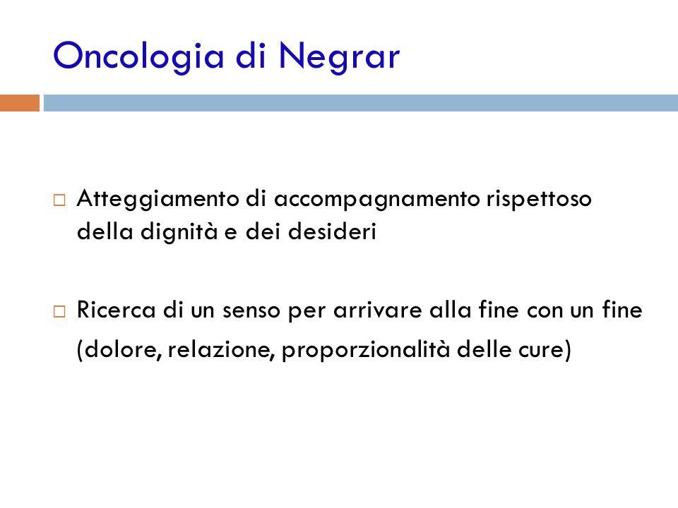 Oncologia di Negrar Atteggiamento di accompagnamento rispettoso della dignità e dei desideri.