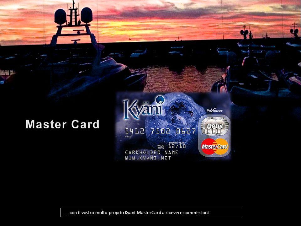 Master Card … con il vostro molto proprio Kyani MasterCard a ricevere commissioni.
