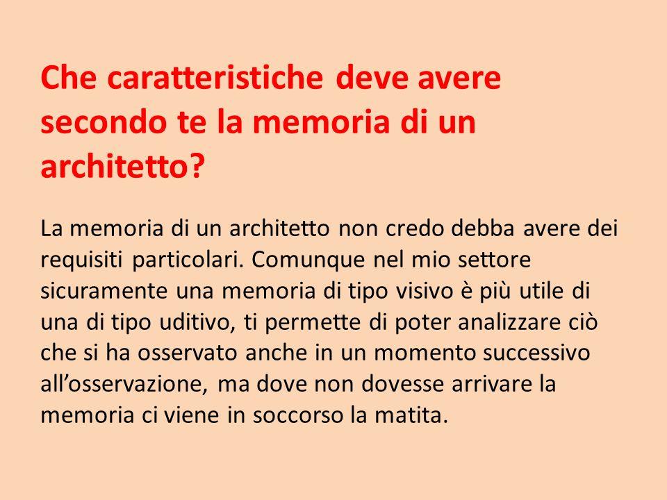 Che caratteristiche deve avere secondo te la memoria di un architetto