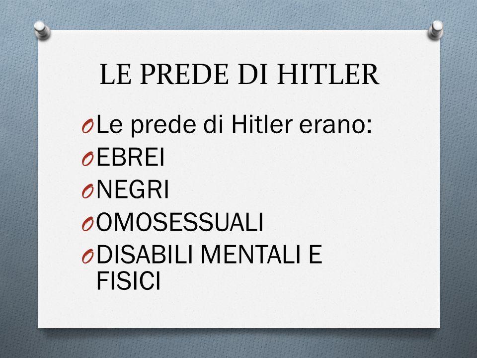 LE PREDE DI HITLER Le prede di Hitler erano: EBREI NEGRI OMOSESSUALI