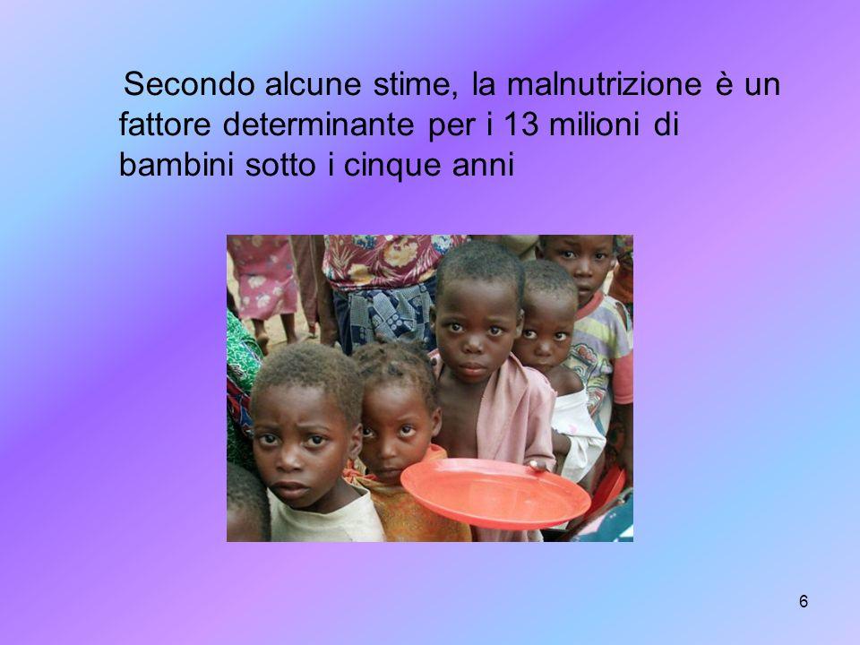 Secondo alcune stime, la malnutrizione è un fattore determinante per i 13 milioni di bambini sotto i cinque anni
