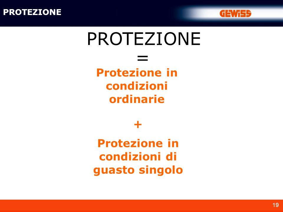 PROTEZIONE = Protezione in condizioni ordinarie +