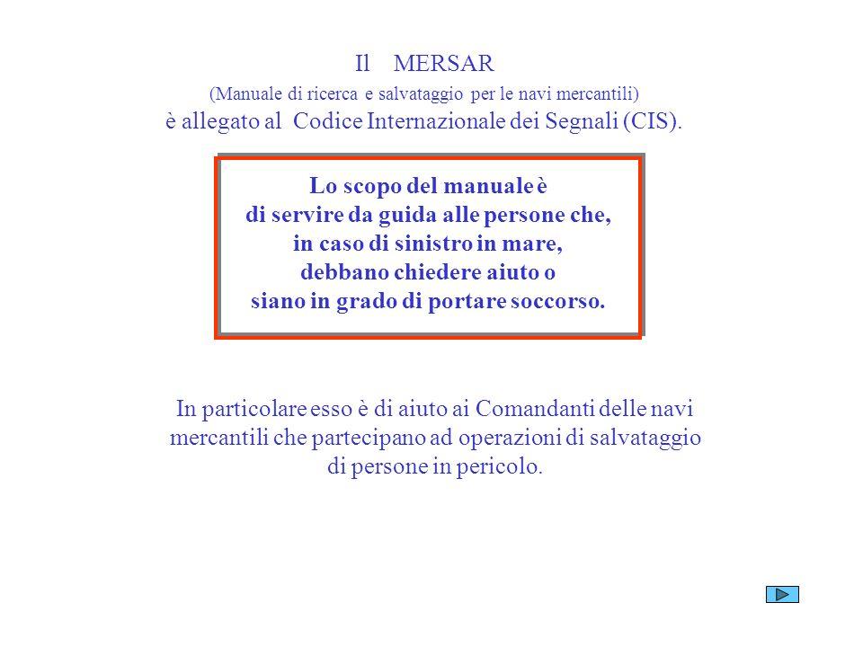 Il MERSAR (Manuale di ricerca e salvataggio per le navi mercantili) è allegato al Codice Internazionale dei Segnali (CIS).
