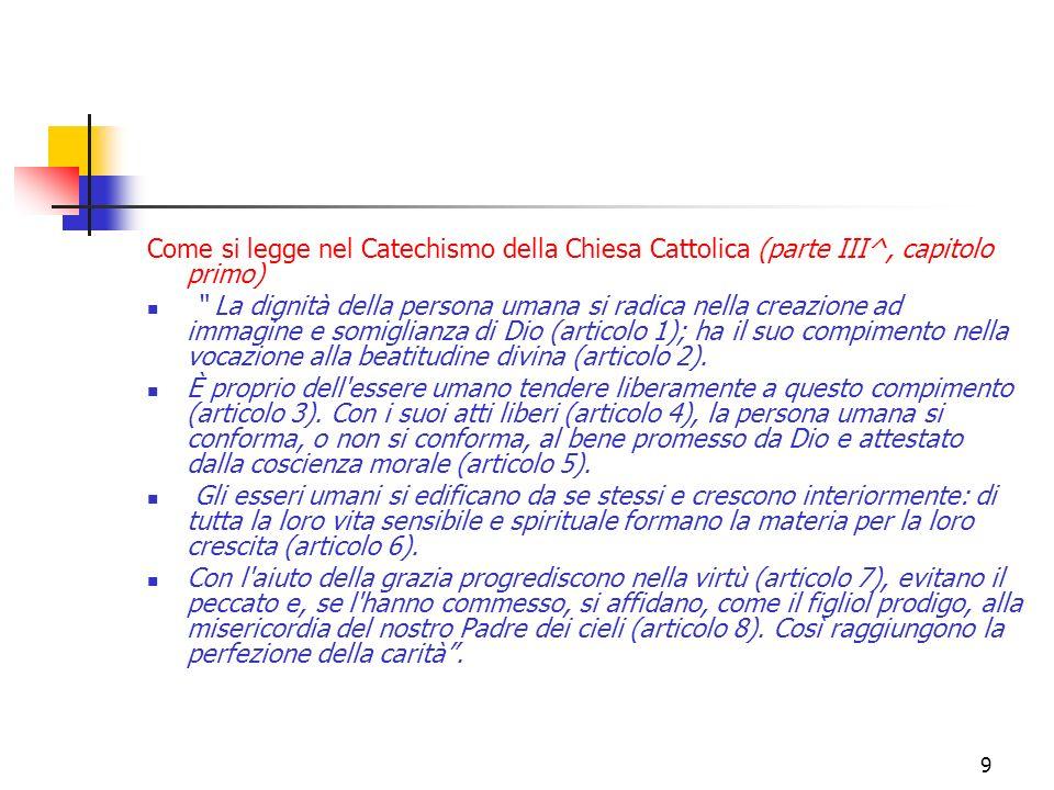 Come si legge nel Catechismo della Chiesa Cattolica (parte III^, capitolo primo)