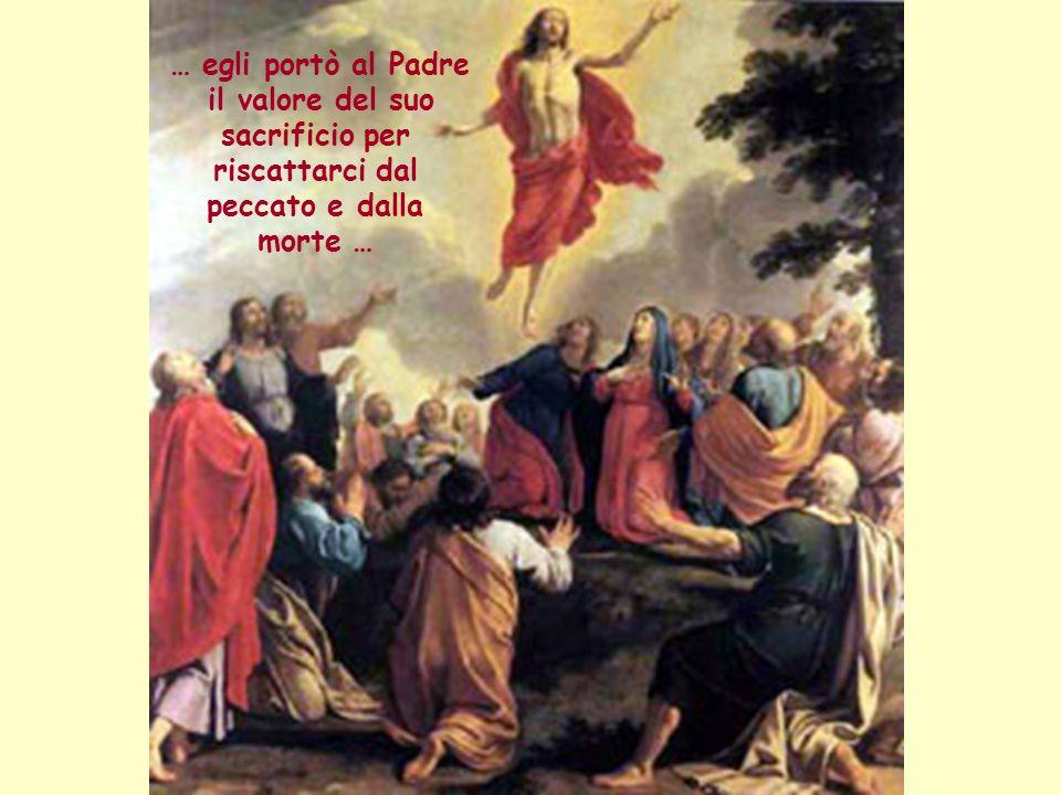 … egli portò al Padre il valore del suo sacrificio per riscattarci dal peccato e dalla morte …