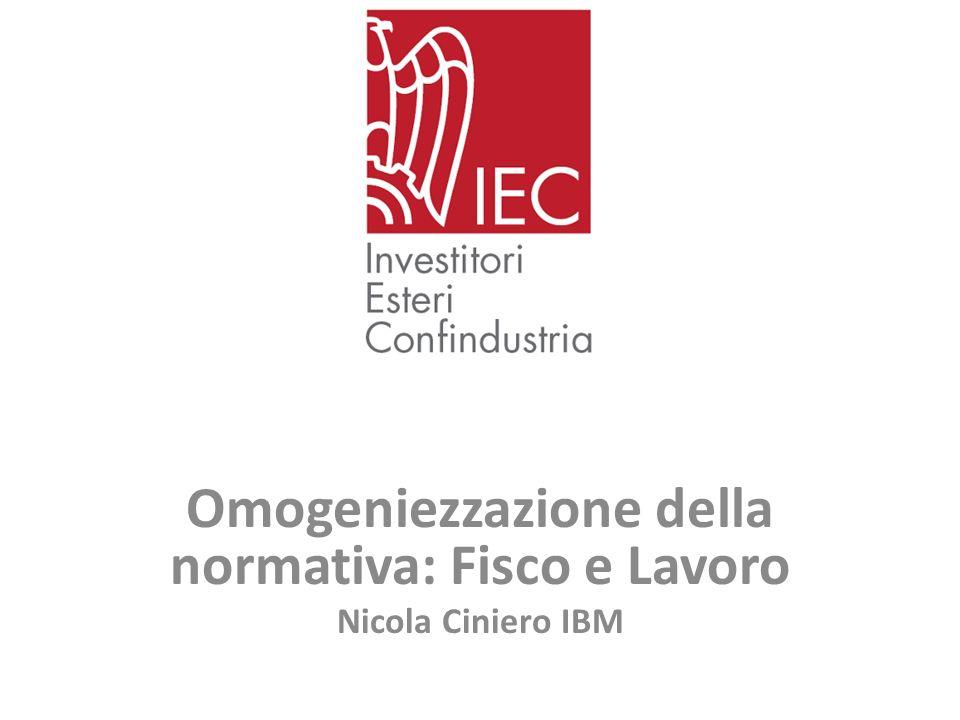 Omogeniezzazione della normativa: Fisco e Lavoro Nicola Ciniero IBM