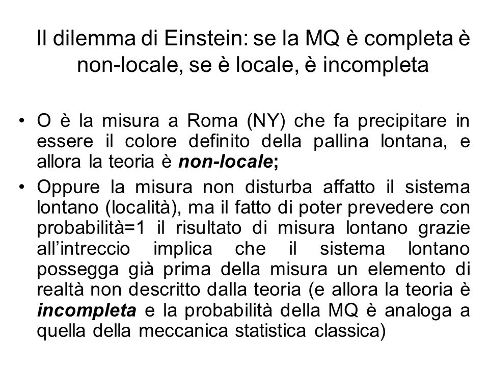Il dilemma di Einstein: se la MQ è completa è non-locale, se è locale, è incompleta