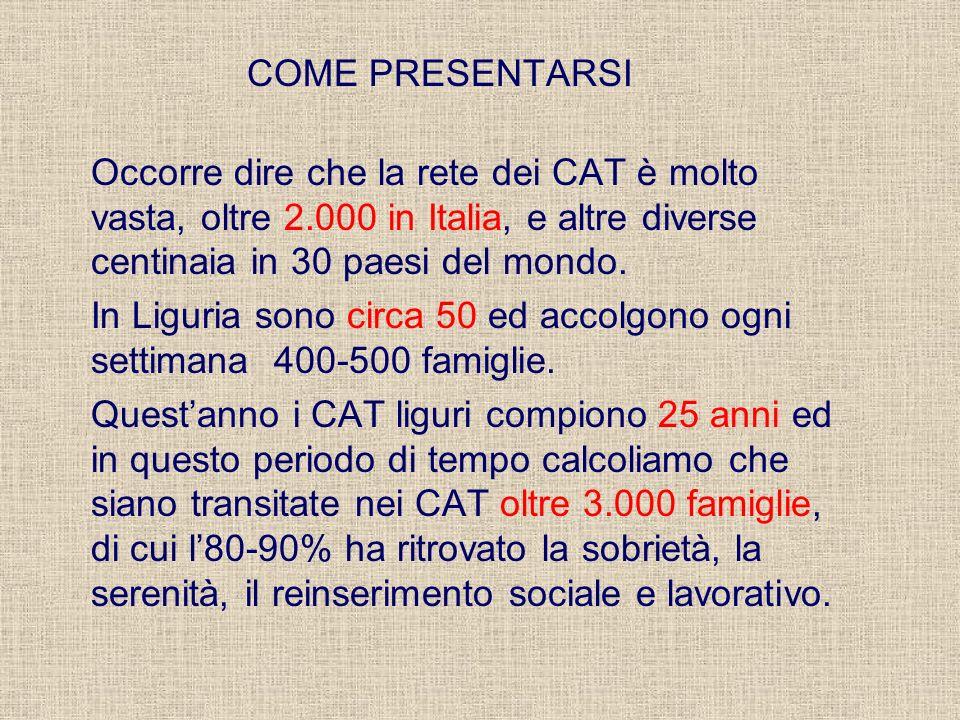 COME PRESENTARSI Occorre dire che la rete dei CAT è molto vasta, oltre 2.000 in Italia, e altre diverse centinaia in 30 paesi del mondo.