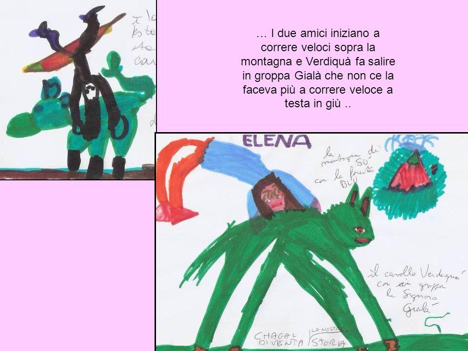 … I due amici iniziano a correre veloci sopra la montagna e Verdiquà fa salire in groppa Gialà che non ce la faceva più a correre veloce a testa in giù ..