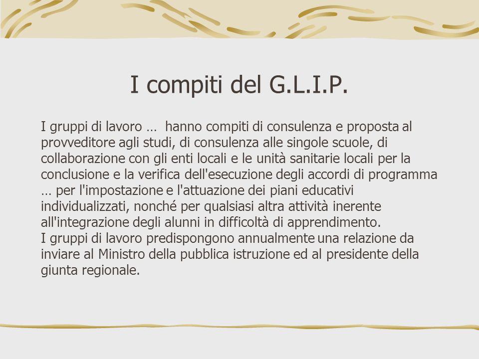 I compiti del G.L.I.P. I gruppi di lavoro … hanno compiti di consulenza e proposta al.