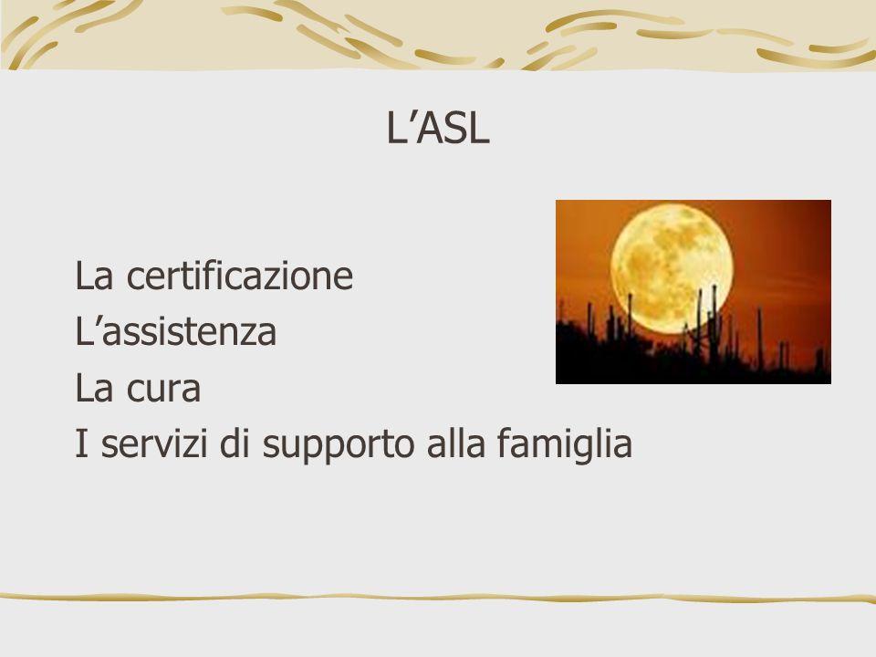 L'ASL La certificazione L'assistenza La cura