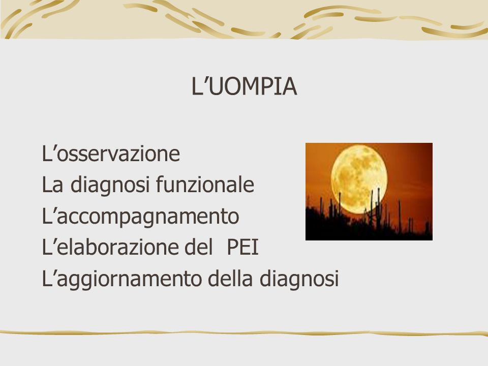 L'UOMPIA L'osservazione La diagnosi funzionale L'accompagnamento