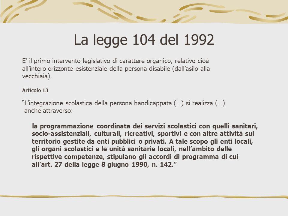 La legge 104 del 1992 E' il primo intervento legislativo di carattere organico, relativo cioè.
