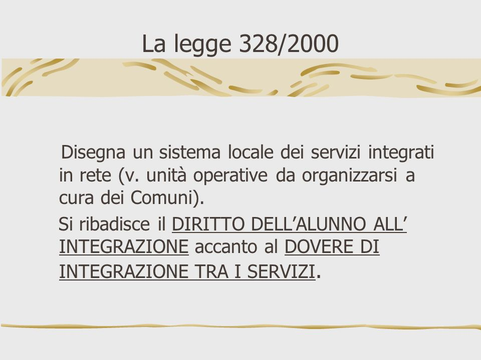 La legge 328/2000Disegna un sistema locale dei servizi integrati in rete (v. unità operative da organizzarsi a cura dei Comuni).