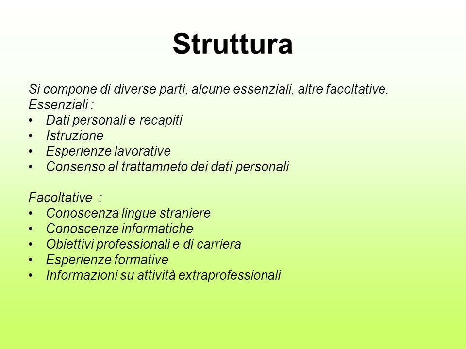 Struttura Si compone di diverse parti, alcune essenziali, altre facoltative. Essenziali : Dati personali e recapiti.