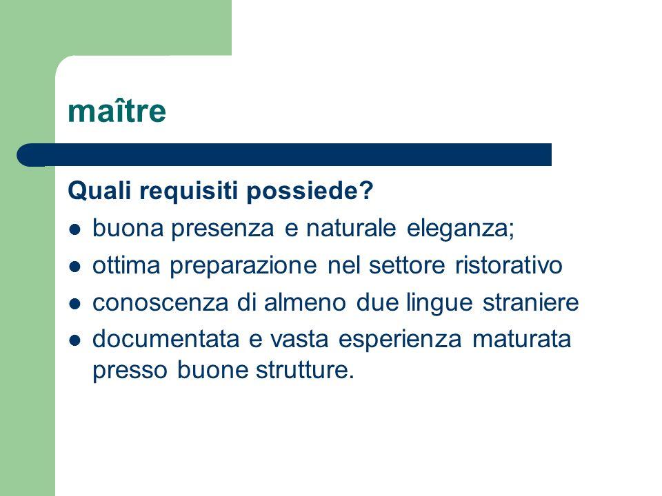 maître Quali requisiti possiede buona presenza e naturale eleganza;