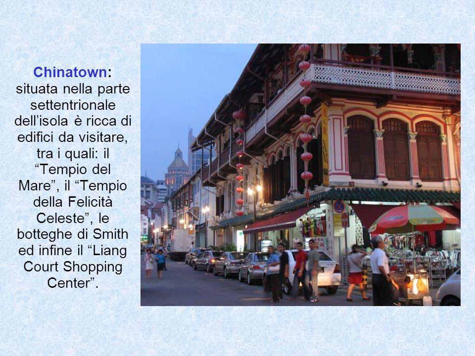 Chinatown: situata nella parte settentrionale dell'isola è ricca di edifici da visitare, tra i quali: il Tempio del Mare , il Tempio della Felicità Celeste , le botteghe di Smith ed infine il Liang Court Shopping Center .