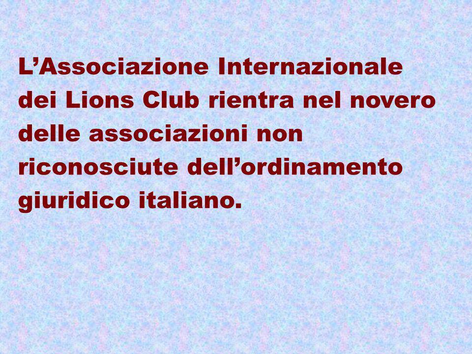 L'Associazione Internazionale dei Lions Club rientra nel novero delle associazioni non riconosciute dell'ordinamento giuridico italiano.