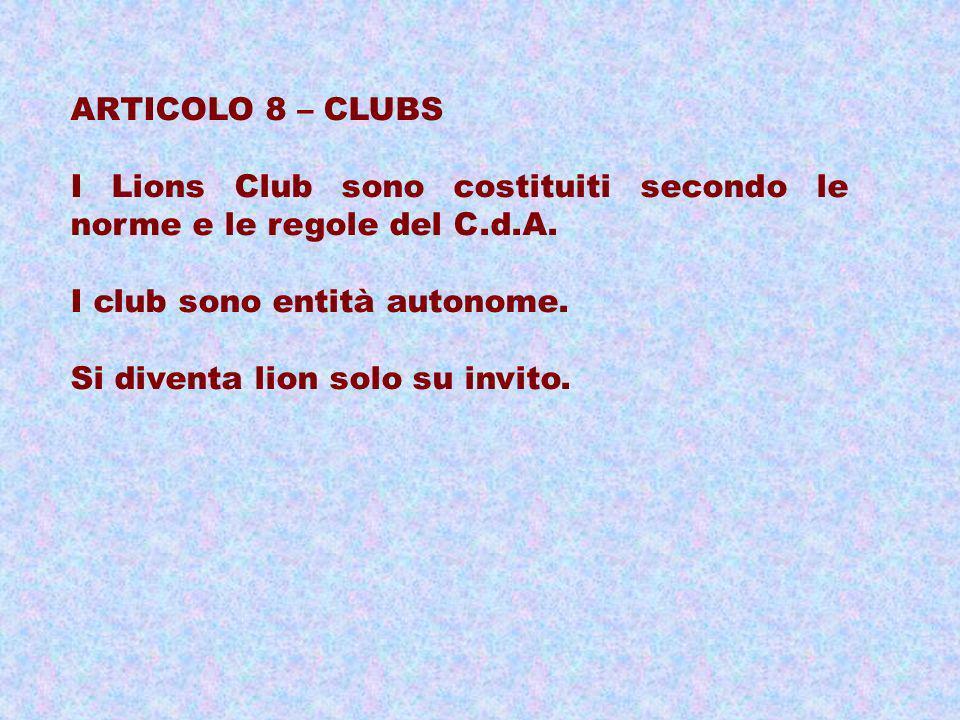 ARTICOLO 8 – CLUBS I Lions Club sono costituiti secondo le norme e le regole del C.d.A. I club sono entità autonome.