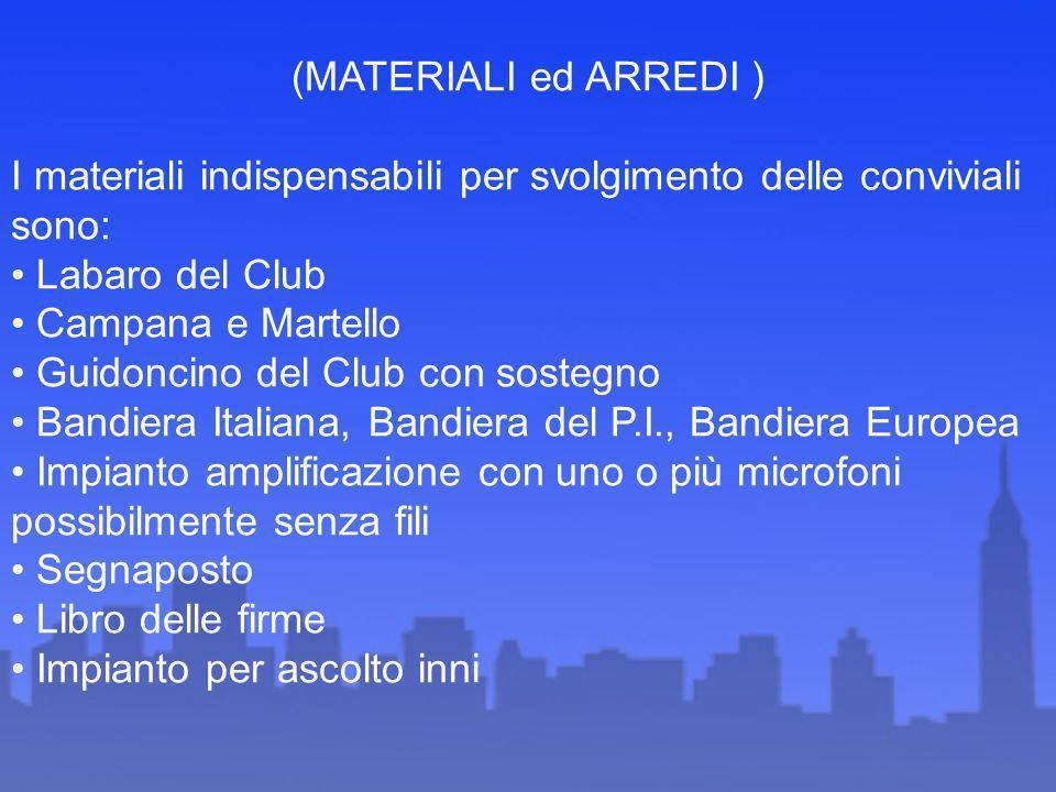 (MATERIALI ed ARREDI ) I materiali indispensabili per svolgimento delle conviviali sono: Labaro del Club.