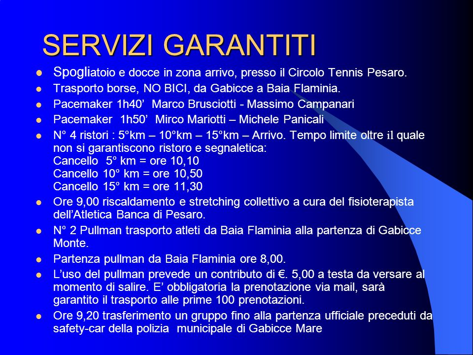 SERVIZI GARANTITI Spogliatoio e docce in zona arrivo, presso il Circolo Tennis Pesaro. Trasporto borse, NO BICI, da Gabicce a Baia Flaminia.