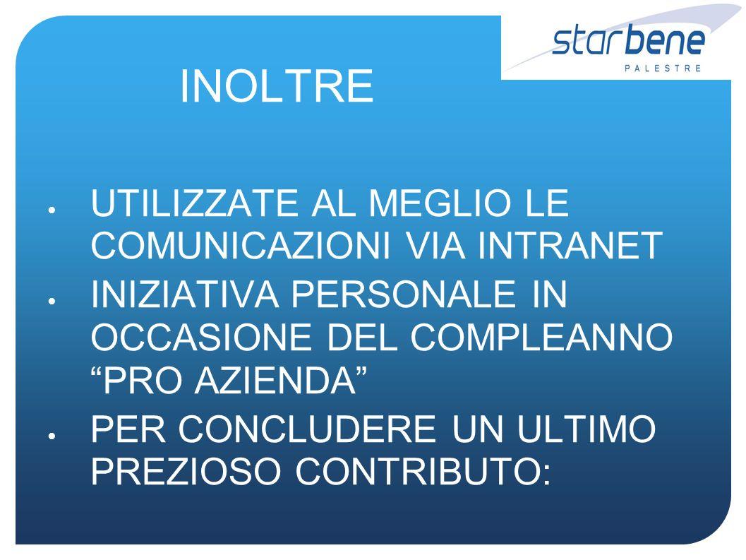 INOLTRE UTILIZZATE AL MEGLIO LE COMUNICAZIONI VIA INTRANET