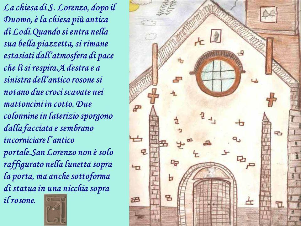 La chiesa di S. Lorenzo, dopo il Duomo, è la chiesa più antica di Lodi