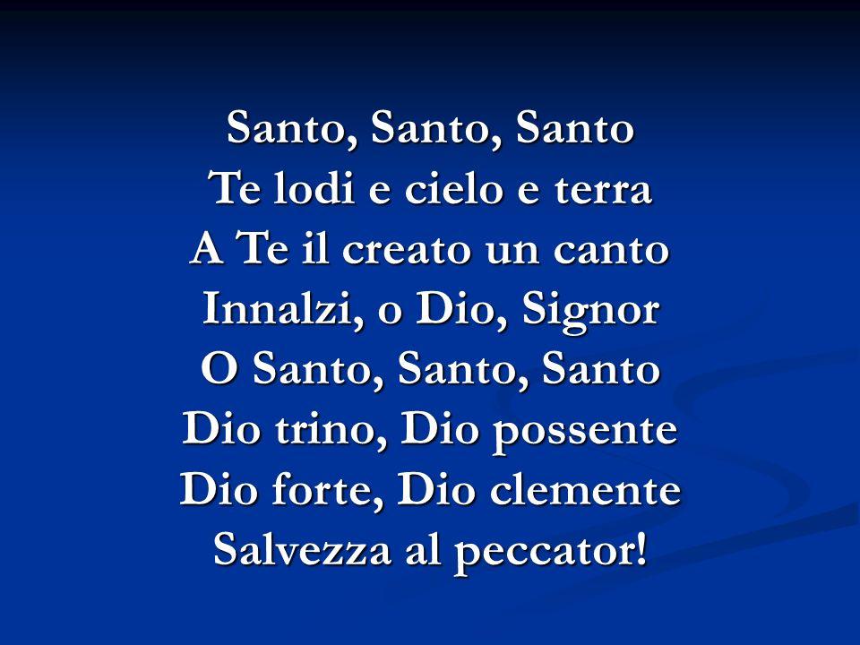 Santo, Santo, Santo Te lodi e cielo e terra. A Te il creato un canto. Innalzi, o Dio, Signor. O Santo, Santo, Santo.