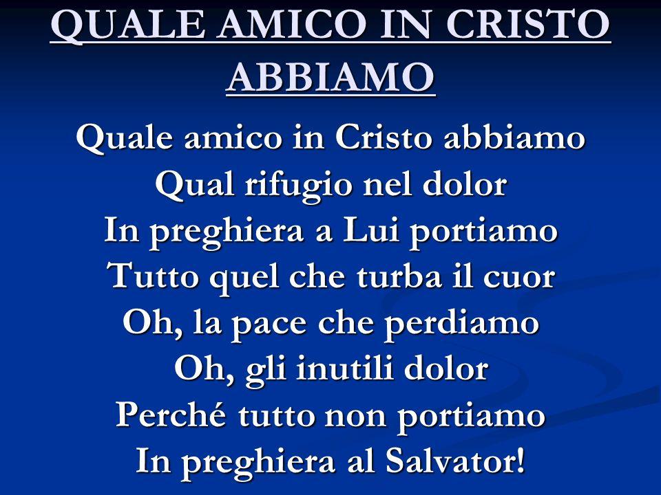 QUALE AMICO IN CRISTO ABBIAMO