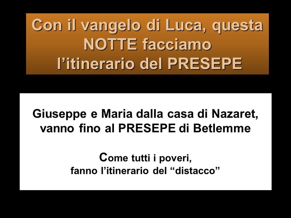 Con il vangelo di Luca, questa NOTTE facciamo l'itinerario del PRESEPE
