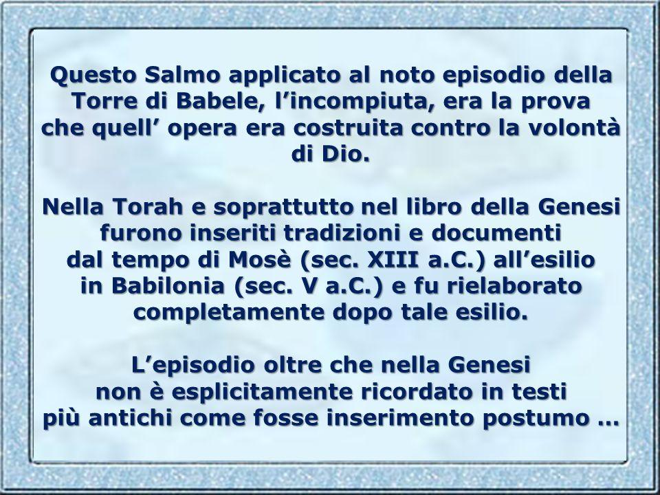 Questo Salmo applicato al noto episodio della Torre di Babele, l'incompiuta, era la prova che quell' opera era costruita contro la volontà di Dio.