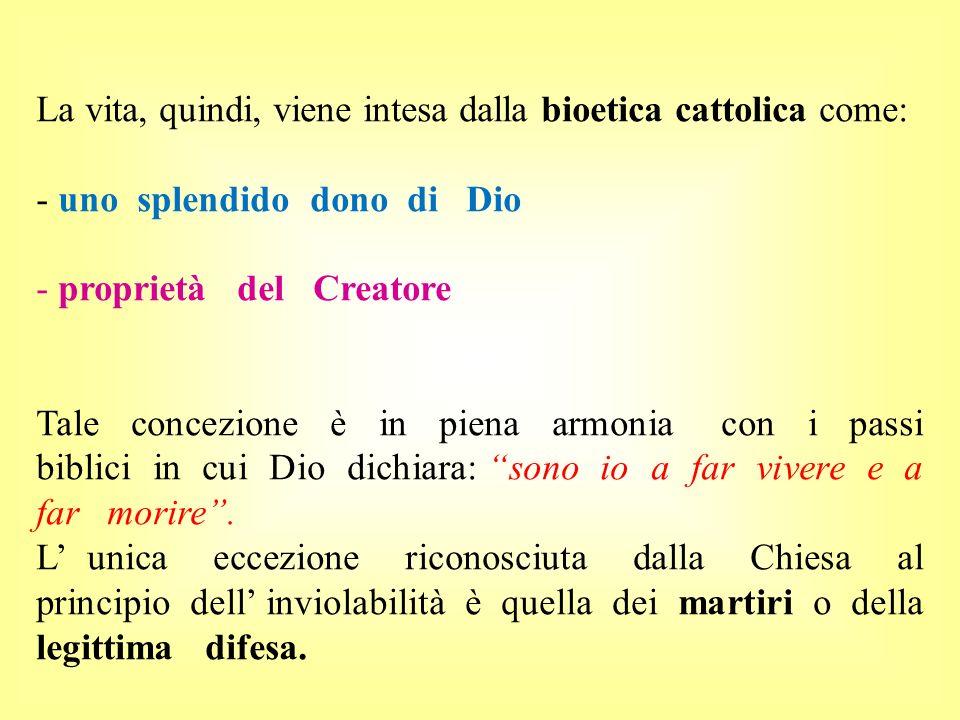 La vita, quindi, viene intesa dalla bioetica cattolica come: