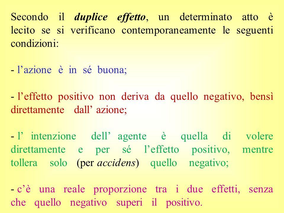 Secondo il duplice effetto, un determinato atto è lecito se si verificano contemporaneamente le seguenti condizioni:
