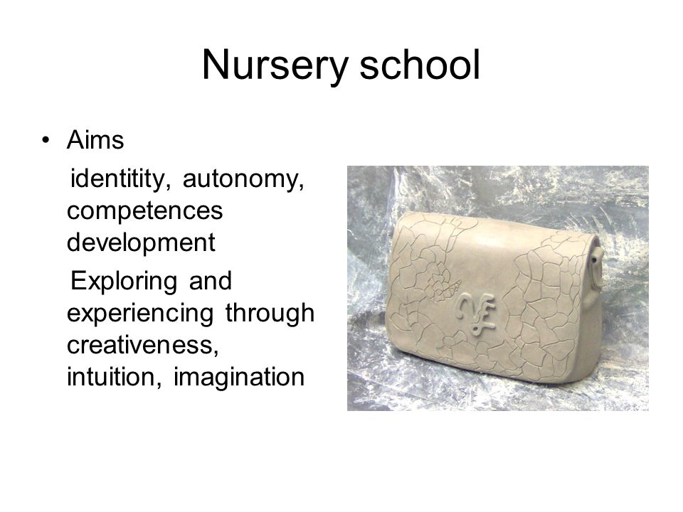Nursery school Aims identitity, autonomy, competences development