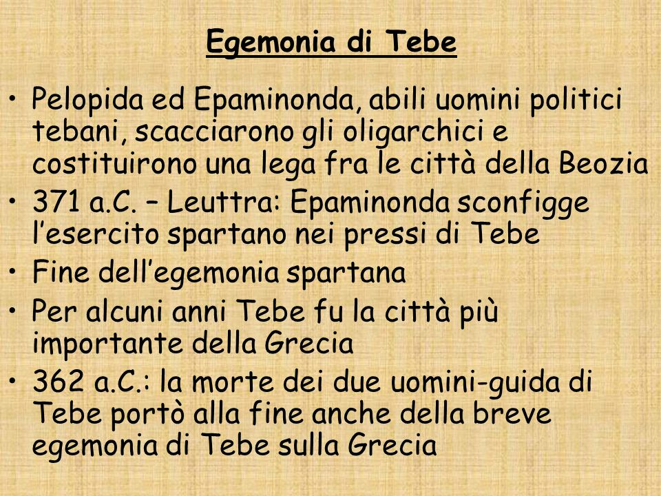 Egemonia di Tebe Pelopida ed Epaminonda, abili uomini politici tebani, scacciarono gli oligarchici e costituirono una lega fra le città della Beozia.