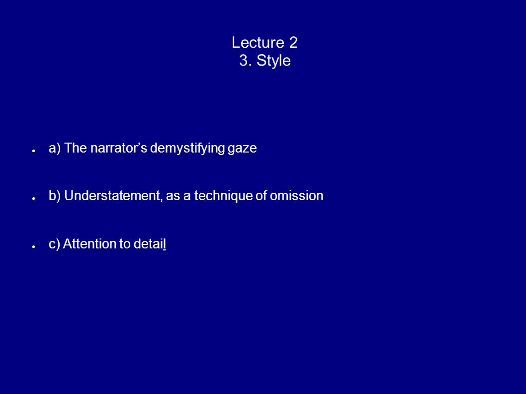 Lecture 2 3. Style a) The narrator's demystifying gaze