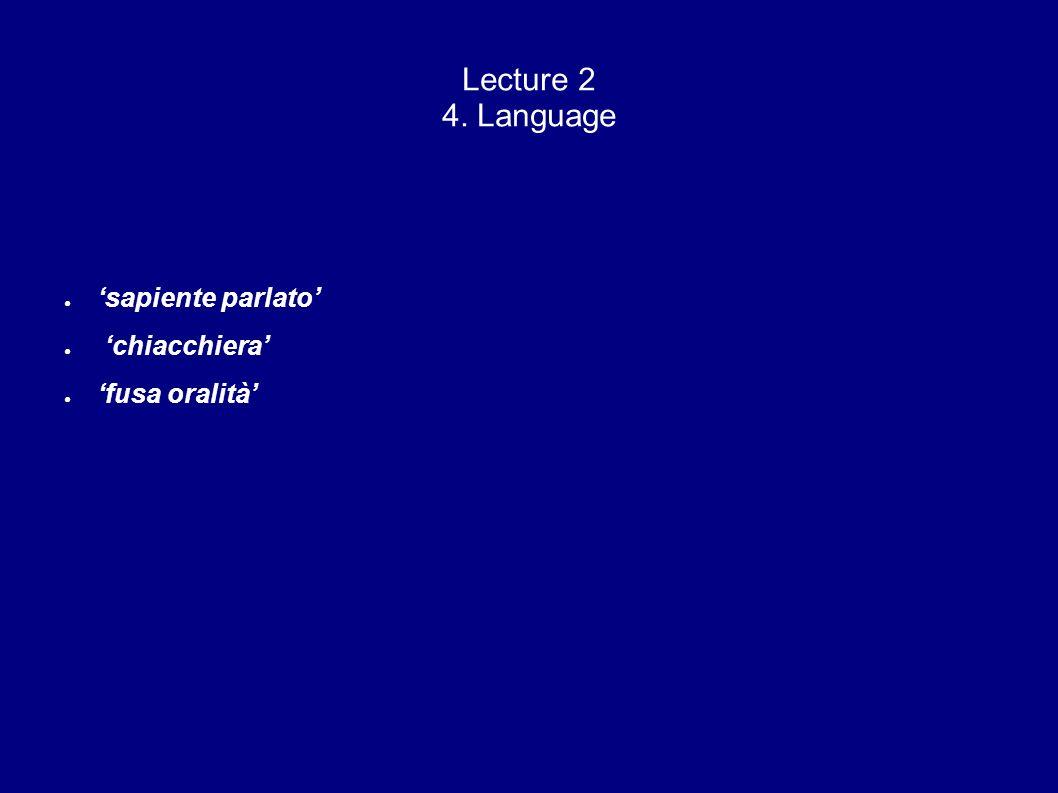 Lecture 2 4. Language 'sapiente parlato' 'chiacchiera' 'fusa oralità'