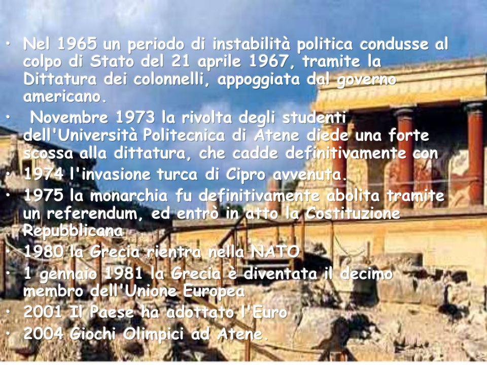 Nel 1965 un periodo di instabilità politica condusse al colpo di Stato del 21 aprile 1967, tramite la Dittatura dei colonnelli, appoggiata dal governo americano.