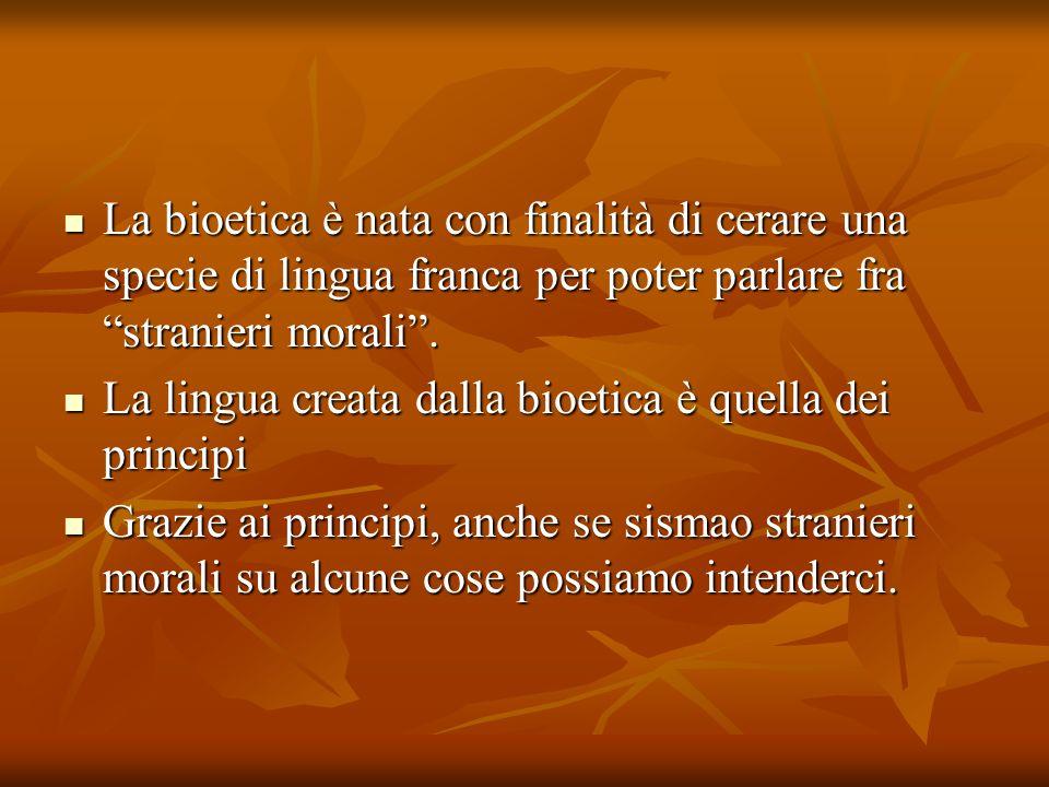 La bioetica è nata con finalità di cerare una specie di lingua franca per poter parlare fra stranieri morali .