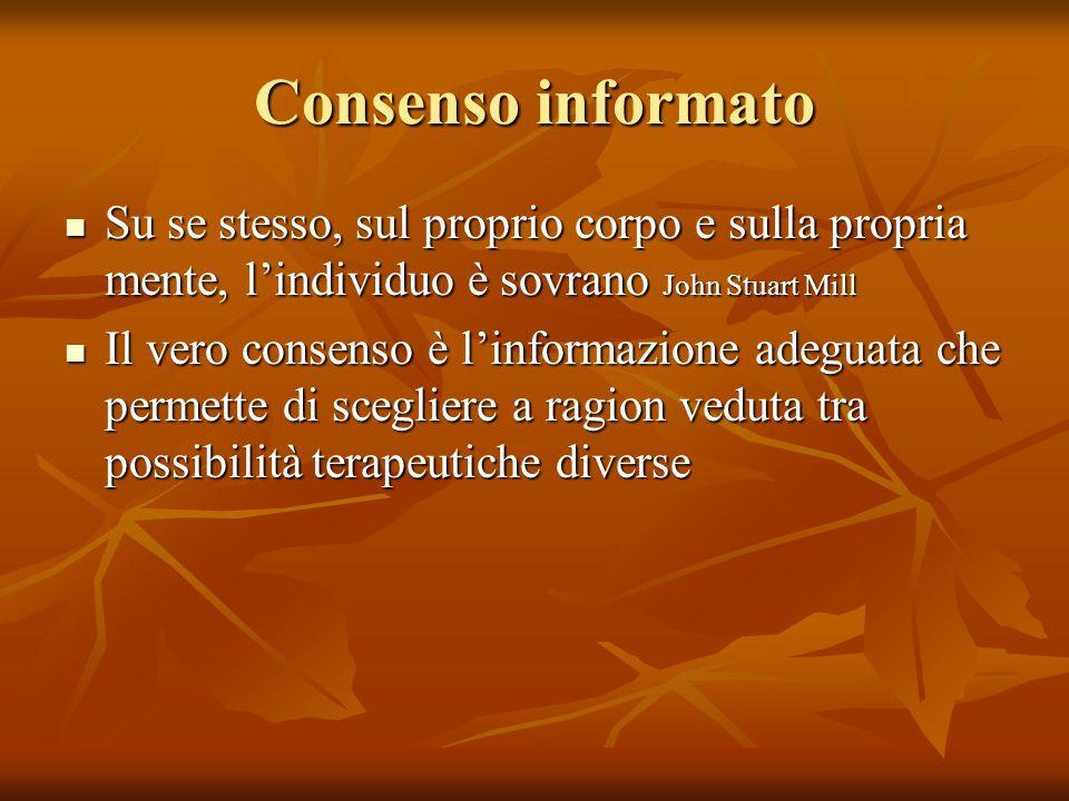 Consenso informato Su se stesso, sul proprio corpo e sulla propria mente, l'individuo è sovrano John Stuart Mill.