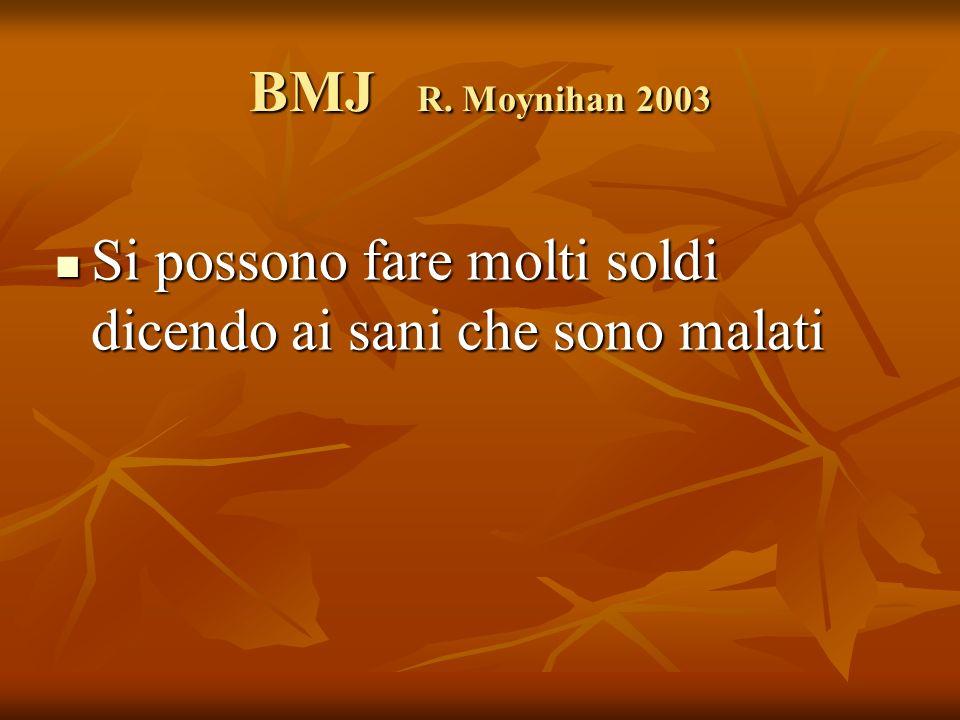 BMJ R. Moynihan 2003 Si possono fare molti soldi dicendo ai sani che sono malati