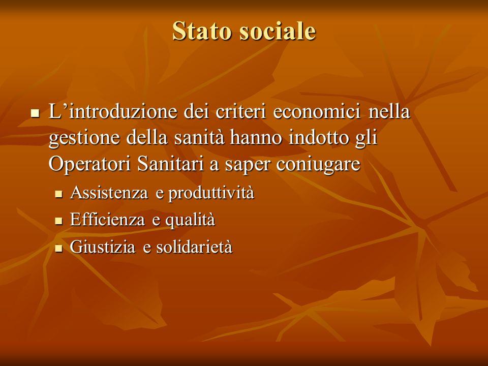 Stato sociale L'introduzione dei criteri economici nella gestione della sanità hanno indotto gli Operatori Sanitari a saper coniugare.