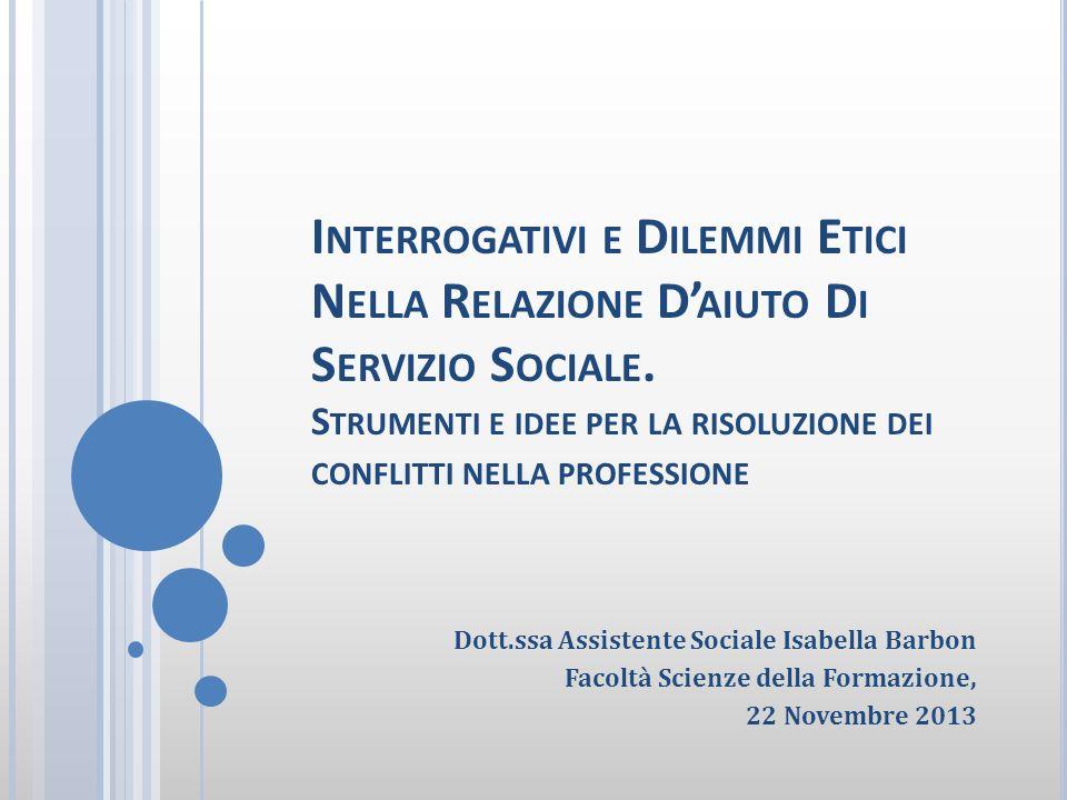 Interrogativi e Dilemmi Etici Nella Relazione D'aiuto Di Servizio Sociale. Strumenti e idee per la risoluzione dei conflitti nella professione
