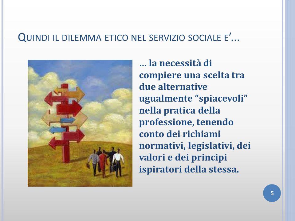 Quindi il dilemma etico nel servizio sociale e'...