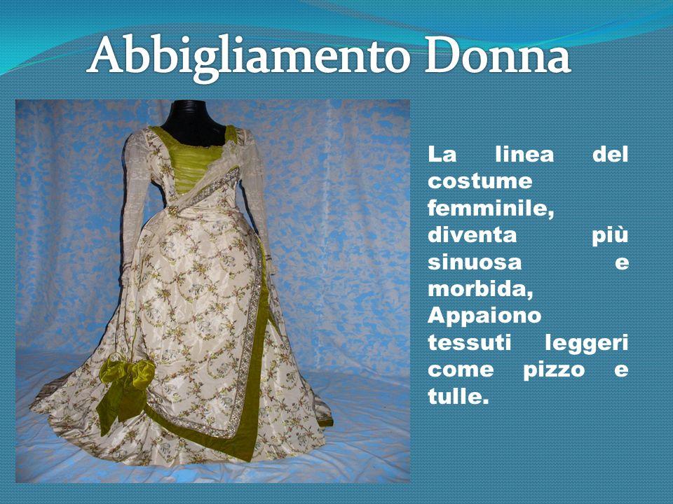 Abbigliamento Donna La linea del costume femminile, diventa più sinuosa e morbida, Appaiono tessuti leggeri come pizzo e tulle.