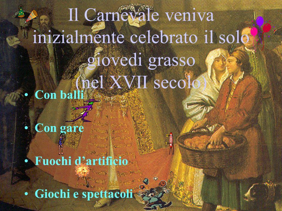 Il Carnevale veniva inizialmente celebrato il solo giovedi grasso (nel XVII secolo)